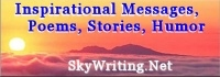 SkyWriting.Net Inspirational  		Messages, Poems, Stories, Humor, Cartoons